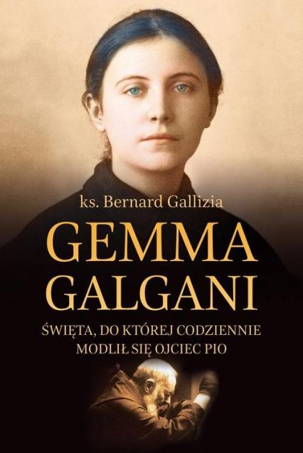 Gemma Galgani Święta, do której codziennie modlił się ojciec Pio
