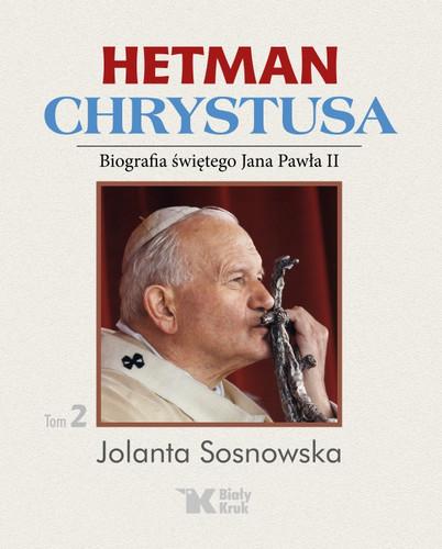 Hetman Chrystusa - Biografia św. Jana Pawła II, Tom 2.