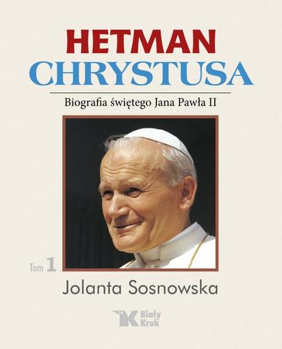 Hetman Chrystusa. Biografia św. Jana Pawła II, tom 1.