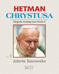 Hetman Chrystusa. Biografia świętego Jana Pawła II. Tom 3