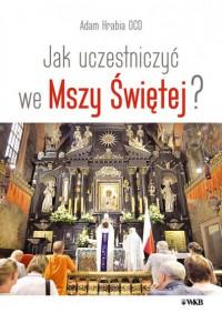 Jak uczestniczyć we Mszy Świętej?