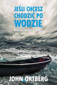 Jeśli chcesz chodzić po wodzie, musisz wyjść z łodzi