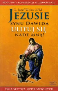 Jezusie, synu Dawida, ulituj się nade mną