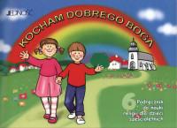 Kocham Dobrego Boga. Podręcznik do nauki religii dla dzieci sześcioletnich