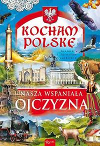 Kocham Polskę nasza wspaniała ojczyzna