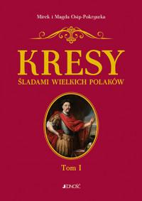 Kresy Śladami wielkich Polaków Tom 1 Od Sobieskiego do Lema