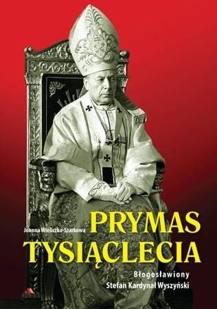 Prymas Tysiąclecia. Błogosławiony Stefan Kardynał Wyszyński