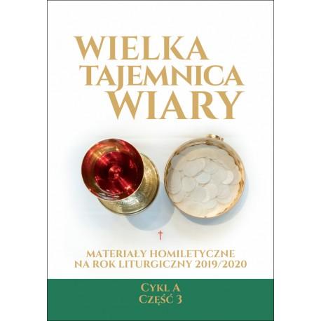 Wielka Tajemnica Wiary. Materiały homiletyczne na rok liturgiczny 2019/2020 Cykl A. Część 3