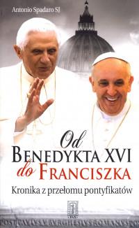 Od Benedykta do Franciszka. Kronika przełomu pontyfikatów