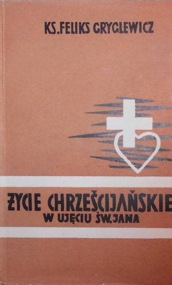 Życie chrześcijańskie w ujęciu św. Jana