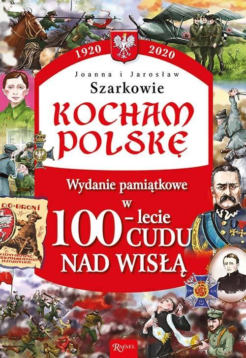 Kocham Polskę. Wydanie pamiątkowe w 100 - lecie cudu nad Wisłą
