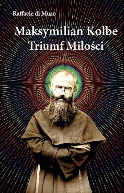 Maksymilian Kolbe, triumf miłości