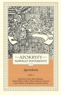 Apokryfy Nowego Testamentu. Apostołowie. Tom II Część 2