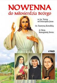 Nowenna do Miłosierdzia Bożego ze św. Teresą od Dzieciątka Jezus, św. Faustyną Kowalską, sł. Bożą Kunegundą Siwiec