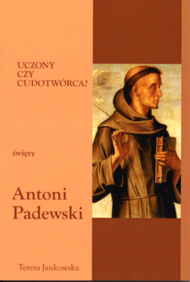 Uczony czy cudotwórca? Święty Antoni Padewski