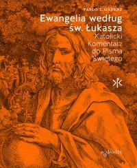 Ewangelia wg św. Łukasza. Katolicki komentarz do Pisma Świętego