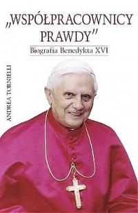 Współpracownicy prawdy. Biografia Benedykta XVI