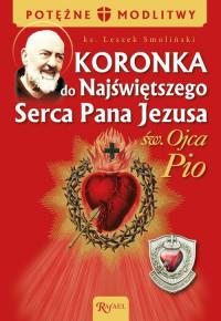 Potężne modlitwy. Koronka do Najświętszego Serca Pana Jezusa św. Ojca Pio