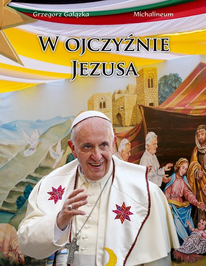 W Ojczyźnie Jezusa – album z pielgrzymki Franciszka do Ziemi Świętej
