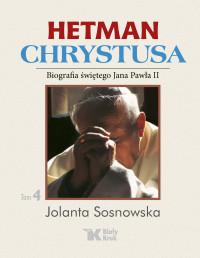 Hetman Chrystusa. Tom 4. Biografia św. Jana Pawła II