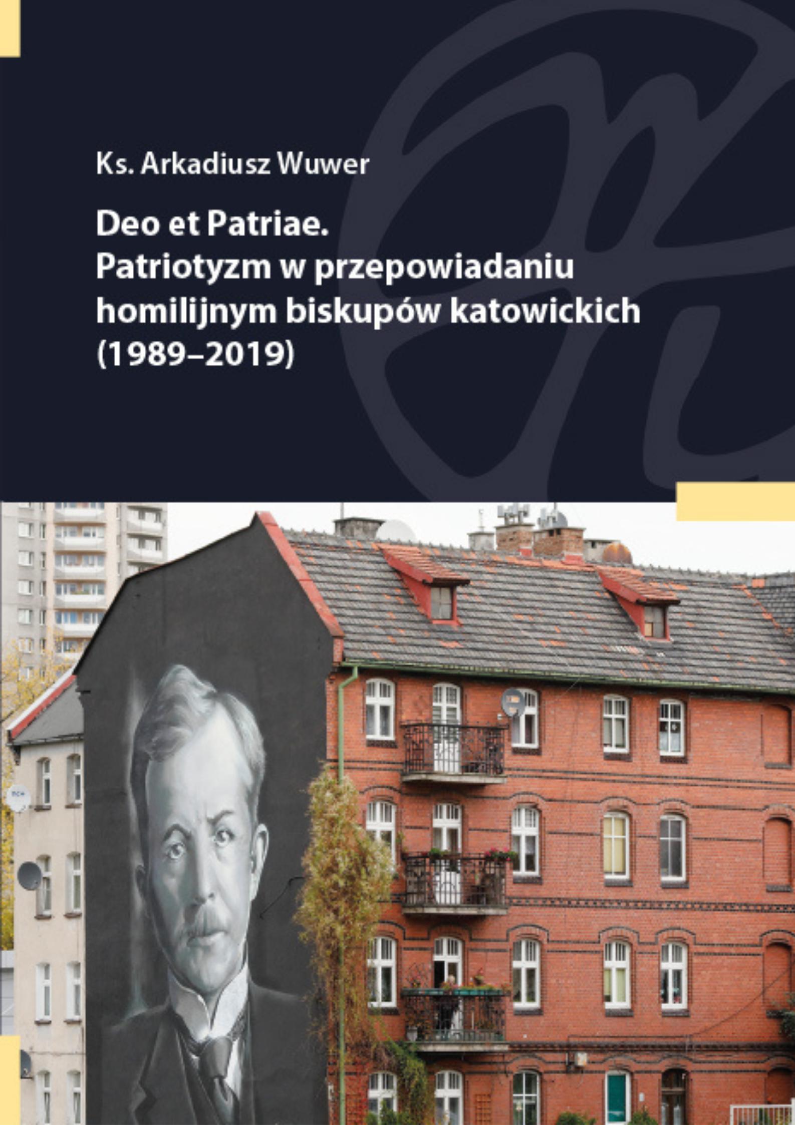 Deo et Patriae. Patriotyzm w przepowiadaniu homilijnym biskupów katowickich (1989-2019)