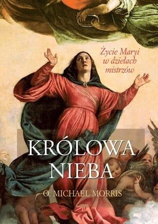 Królowa Nieba. Życie Maryi w dziełach mistrzów.