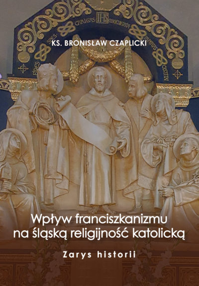 Wpływ franciszkanizmu na śląską religijność katolicką. Zarys historii