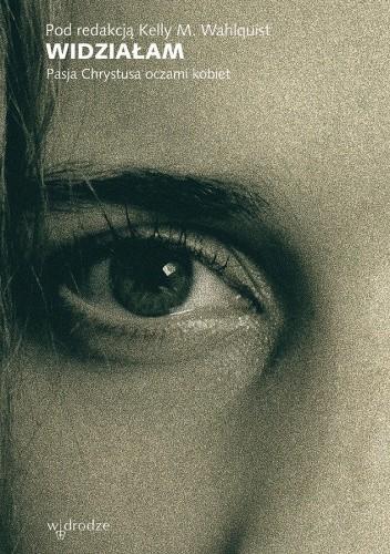 Widziałam. Pasja Chrystusa oczami kobiet