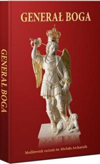 Generał Boga. Modlitewnik czcicieli św. Michała Archanioła