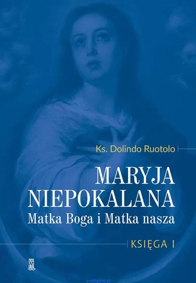 Maryja Niepokalana Matka Boga i Matka nasza. Księga I