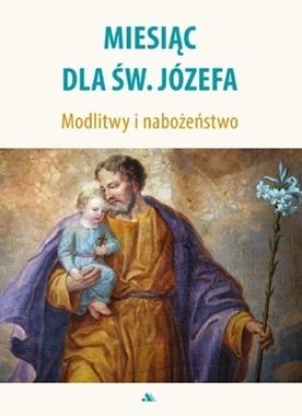 Miesiąc dla św. Józefa, modlitwy i nabożeństwo