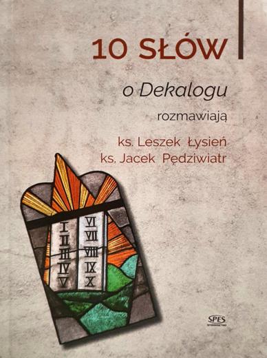 10 słów o Dekalogu rozmawiają ks. Leszek Łysień, ks. Jacek Pędziwiatr