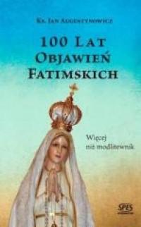 100 lat objawień fatimskich. Więcej niż modlitewnik.