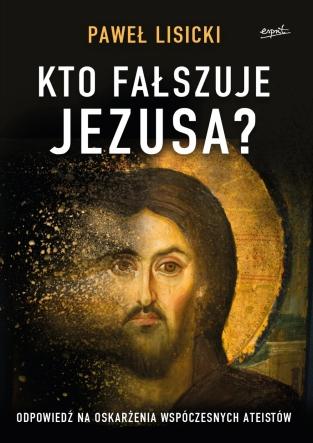 Kto fałszuje Jezusa?