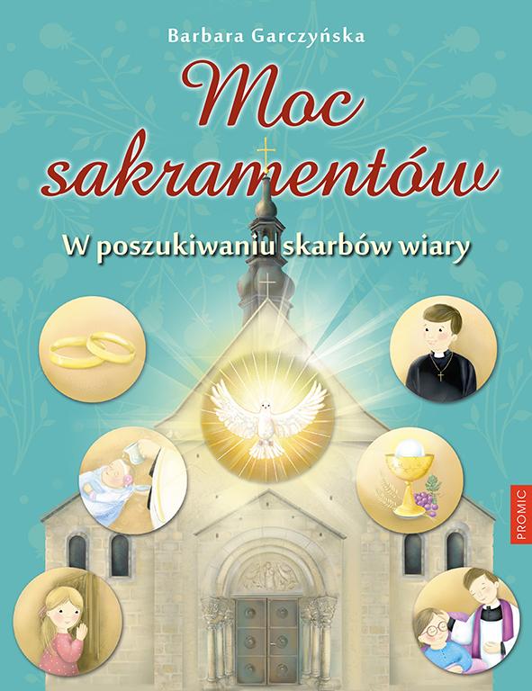 Moc sakramentów. W poszukiwaniu skarbów wiary
