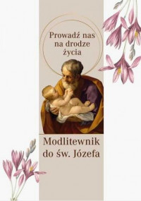 Modlitewnik św. Józef. Prowadź nas na drodze życia