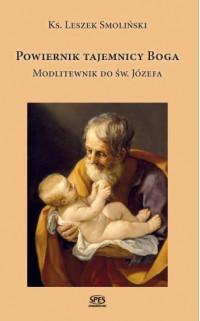 Powiernik Tajemnicy Boga. Modlitewnik do św. Józefa