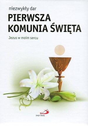Niezwykły dar - Pierwsza Komunia święta. Jezus w moim sercu