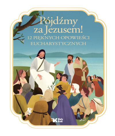 Pójdźmy za Jezusem.