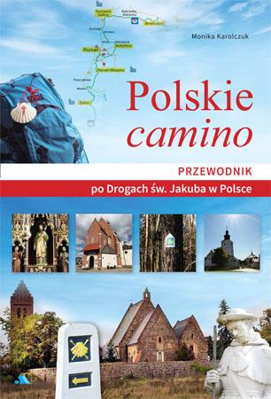 Polskie camino. Przewodnik po Drogach św. Jakuba w Polsce.