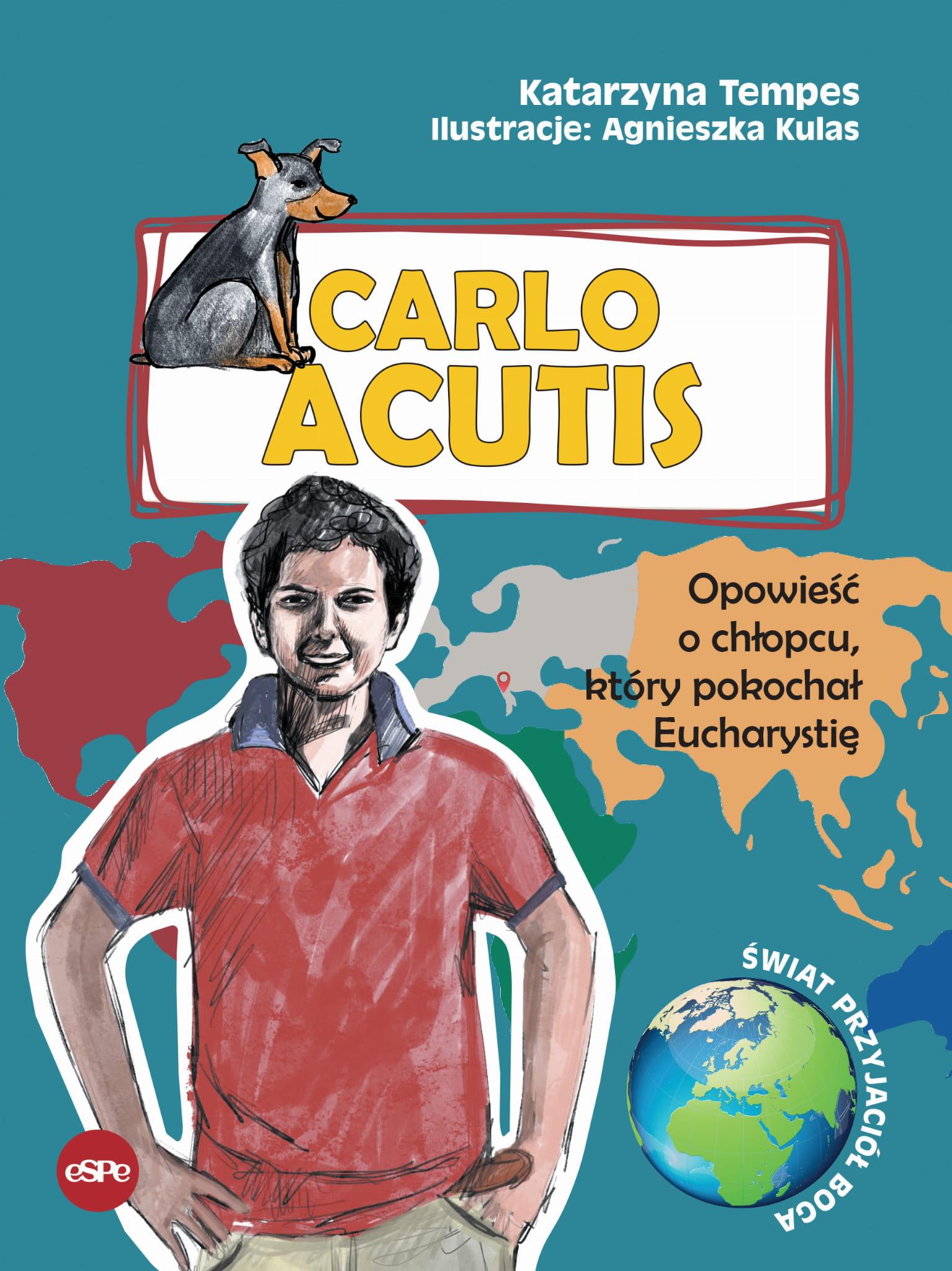 Carlo Acutis. Opowieść o chłopcu, który pokochał Eucharystię