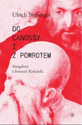 Do Canossy i z powrotem. Anegdoty z historii Kościoła