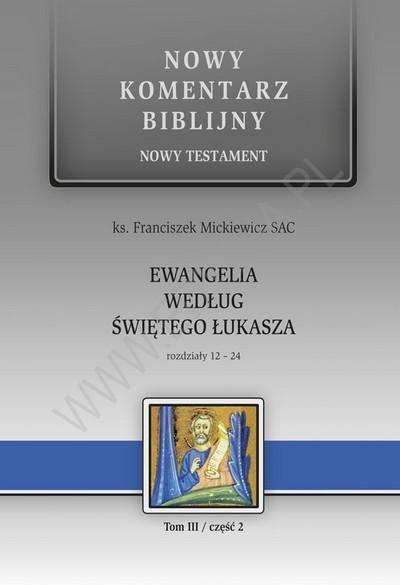 Nowy Komentarz Biblijny Ewangelia wg św. Łukasza (rozdz. 12-24) T. III cz. 2