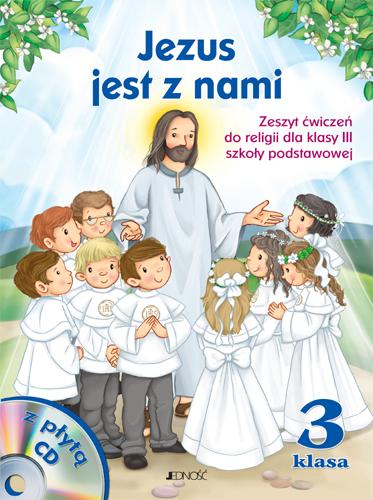 Jezus jest z nami - zeszyt ćwiczeń (JEDNOŚĆ kl.III)