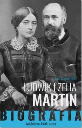 Ludwik i Zelia Martin. Świętość na każde czasy. Biografia