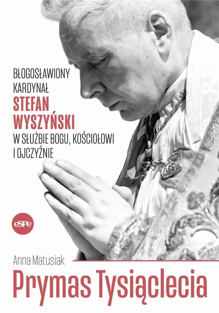 Prymas Tysiąclecia. Bł. kard. S. Wyszyński