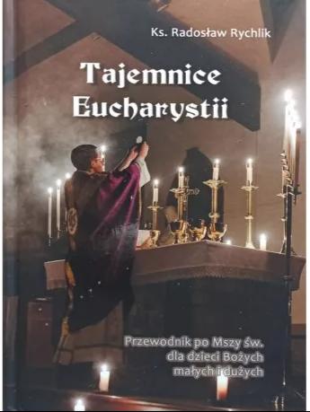 Tajemnice Eucharystii Przewodnik po Mszy św. dla dzieci Bożych małych i dużych.