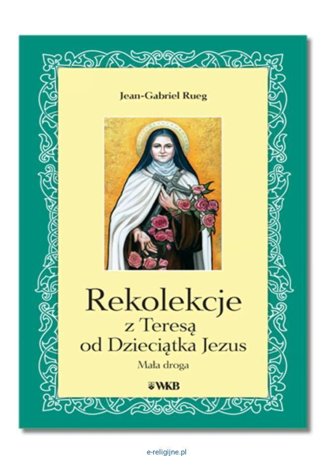 Rekolekcje z Teresą od Dzieciątka Jezus. Mała droga